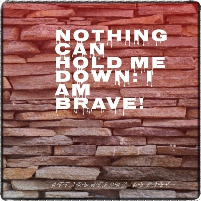 Positive affirmation from Affirmations.online - Nothing can hold me down: I am brave!
