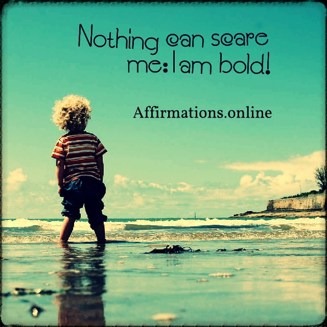 Positive affirmation from Affirmations.online - Nothing can scare me: I am bold!