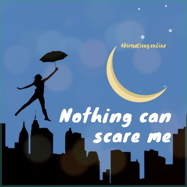 Positive affirmation from Affirmations.online - Nothing can scare me!