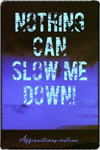 Positive affirmation from Affirmations.online - Nothing can slow me down!