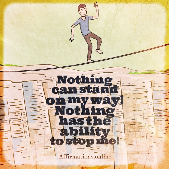 Positive affirmation from Affirmations.online - Nothing can stand on my way! Nothing has the ability to stop me!