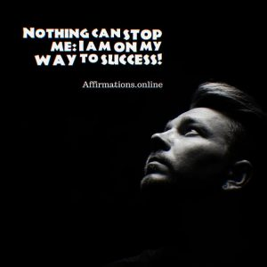 Positive affirmation from Affirmations.online - Nothing can stop me: I am on my way to success!