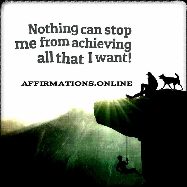Positive affirmation from Affirmations.online - Nothing can stop me from achieving all that I want!