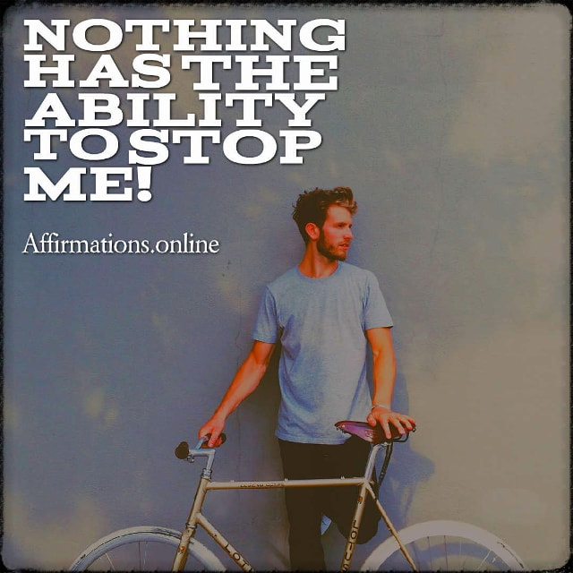 Positive affirmation from Affirmations.online - Nothing has the ability to stop me!