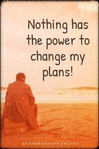 Positive affirmation from Affirmations.online - Nothing has the power to change my plans!