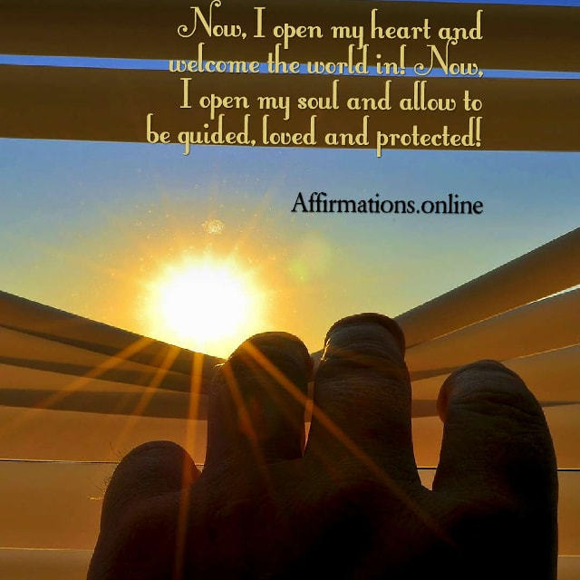 Image affirmation from Affirmations.online - Now, I open my heart and welcome the world in! Now, I open my soul and allow to be guided, loved and protected!
