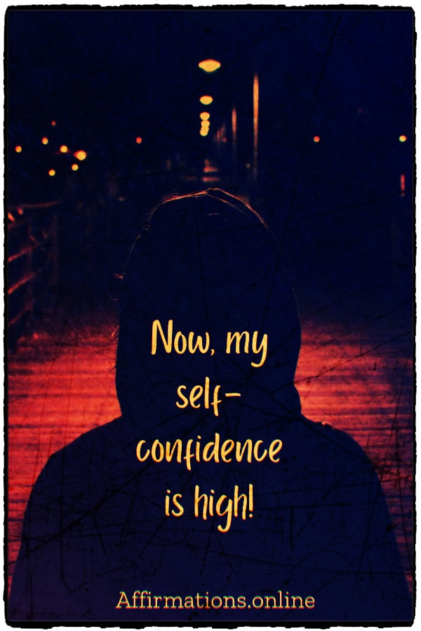Positive affirmation from Affirmations.online - Now, my self-confidence is high!
