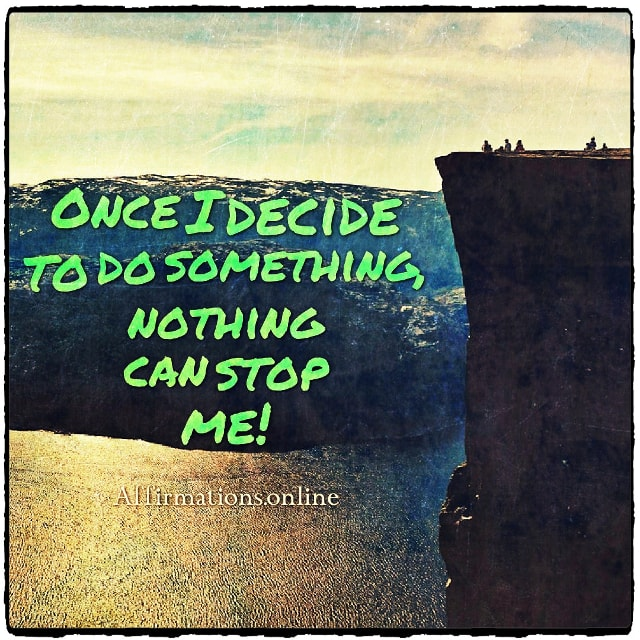 Positive affirmation from Affirmations.online - Once I decide to do something, nothing can stop me!