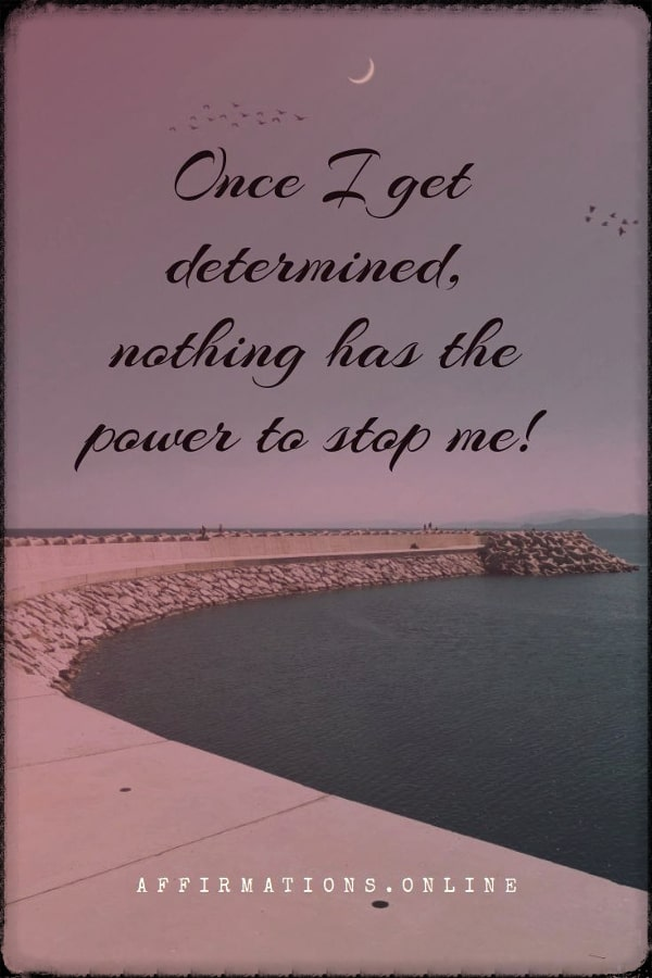 Positive affirmation from Affirmations.online - Once I get determined, nothing has the power to stop me!