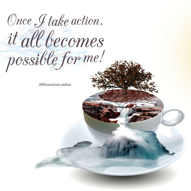 Image affirmation from Affirmations.online - Once I take action, it all becomes possible for me!
