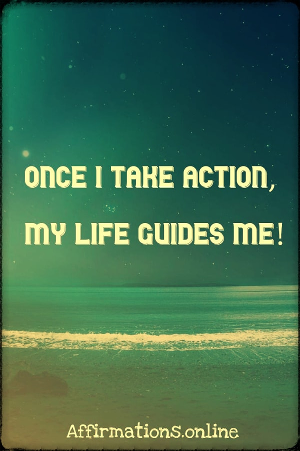 Positive affirmation from Affirmations.online - Once I take action, my life guides me!