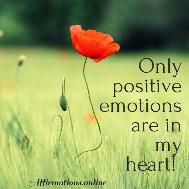 Positive affirmation from Affirmations.online - Only positive emotions are in my heart!