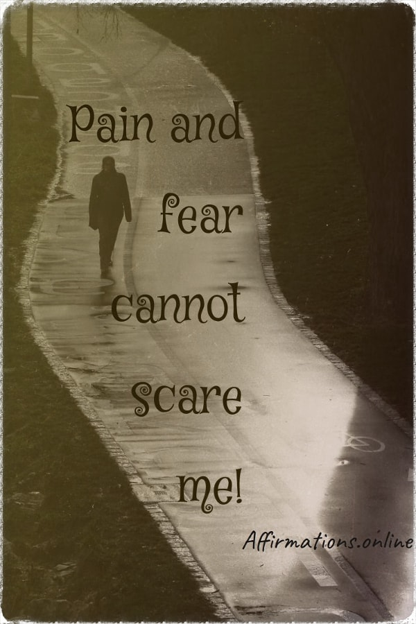 Positive affirmation from Affirmations.online - Pain and fear cannot scare me!