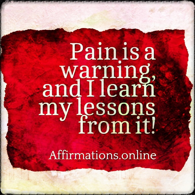 Positive affirmation from Affirmations.online - Pain is a warning, and I learn my lessons from it!
