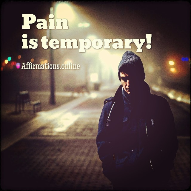 Positive affirmation from Affirmations.online - Pain is temporary!