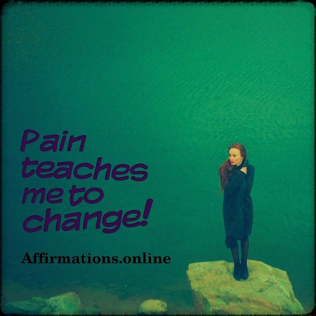 Positive affirmation from Affirmations.online - Pain teaches me to change!