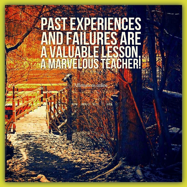 Positive affirmation from Affirmations.online - Past experiences and failures are a valuable lesson, a marvelous teacher!