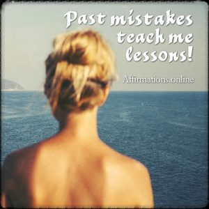 Positive affirmation from Affirmations.online - Past mistakes teach me lessons!