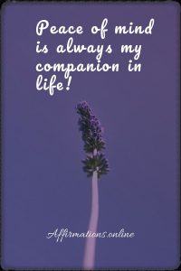 Positive affirmation from Affirmations.online - Peace of mind is always my companion in life!