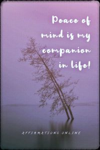 Positive affirmation from Affirmations.online - Peace of mind is my companion in life!