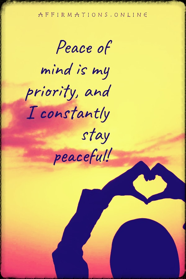 Positive affirmation from Affirmations.online - Peace of mind is my priority, and I constantly stay peaceful!
