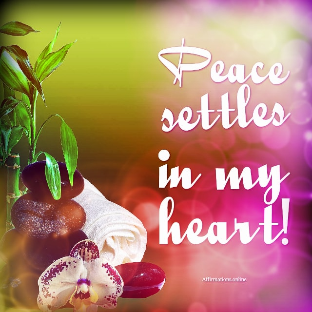 Positive affirmation from Affirmations.online - Peace settles in my heart!