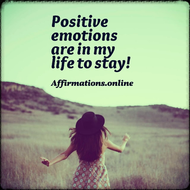 Positive affirmation from Affirmations.online - Positive emotions are in my life to stay!