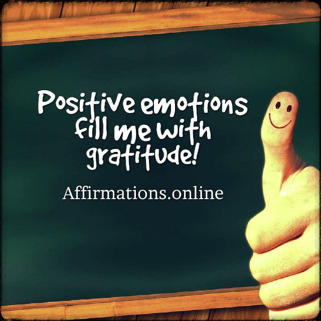 Positive affirmation from Affirmations.online - Positive emotions fill me with gratitude!