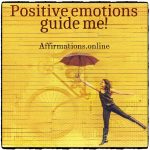 Positive emotions guide me!