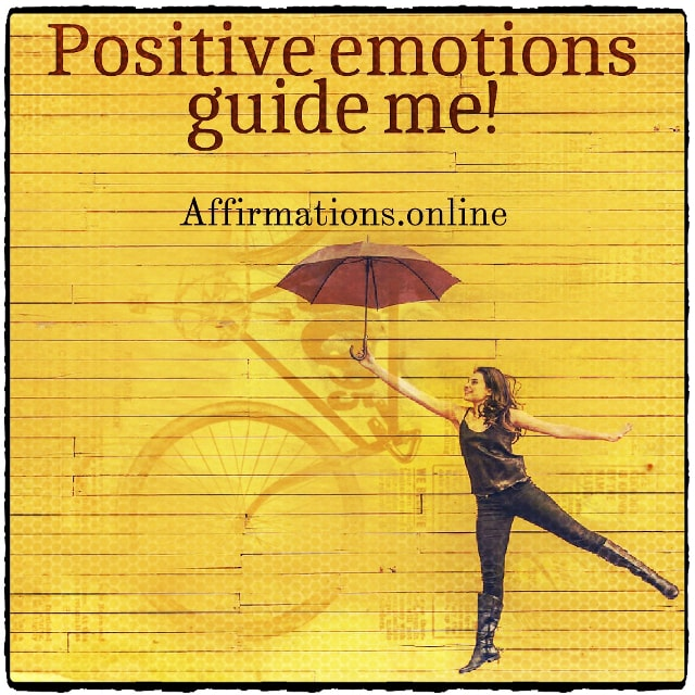 Positive affirmation from Affirmations.online - Positive emotions guide me!