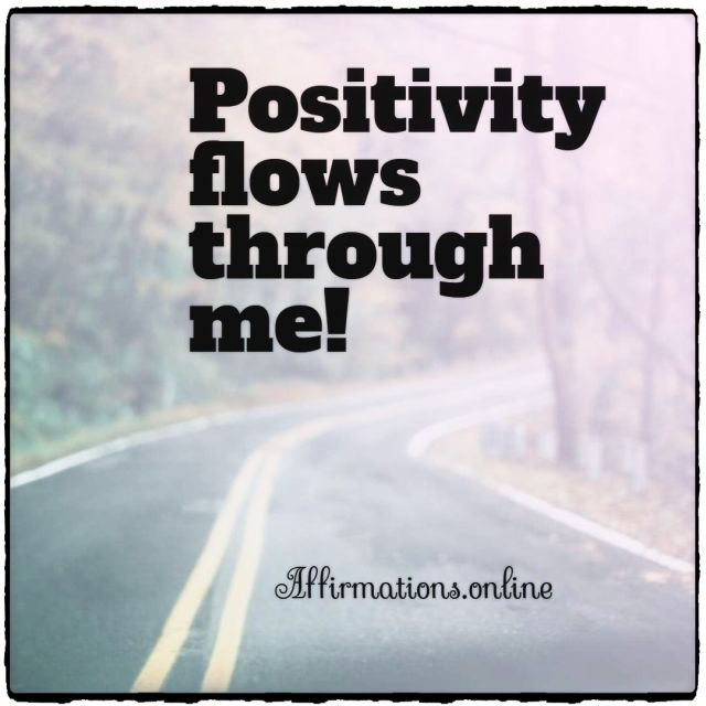 Positive affirmation from Affirmations.online - Positivity flows through me!