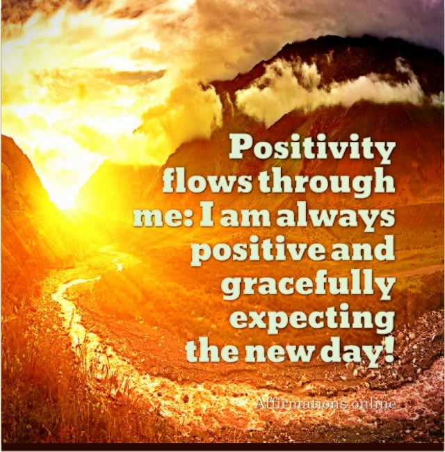 Positive affirmation from Affirmations.online - Positivity flows through me: I am always positive and gracefully expecting the new day!