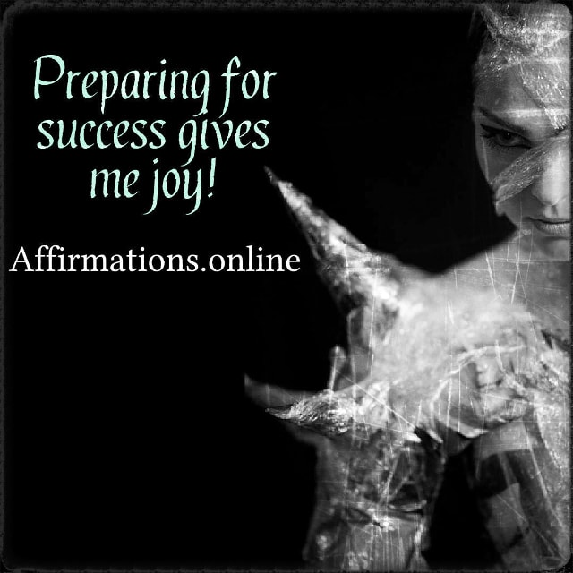 Positive affirmation from Affirmations.online - Preparing for success gives me joy!