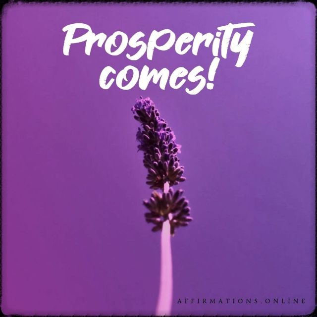 Positive affirmation from Affirmations.online - Prosperity comes!