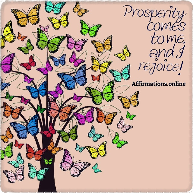 Positive affirmation from Affirmations.online - Prosperity comes to me, and I rejoice!