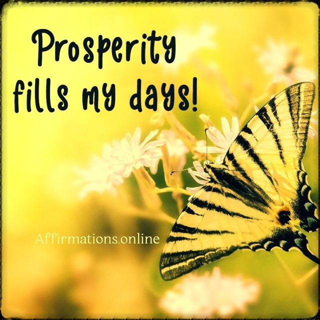 Positive affirmation from Affirmations.online - Prosperity fills my days!