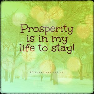 Positive affirmation from Affirmations.online - Prosperity is in my life to stay!