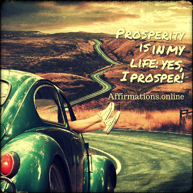 Positive affirmation from Affirmations.online - Prosperity is in my life: yes, I prosper!