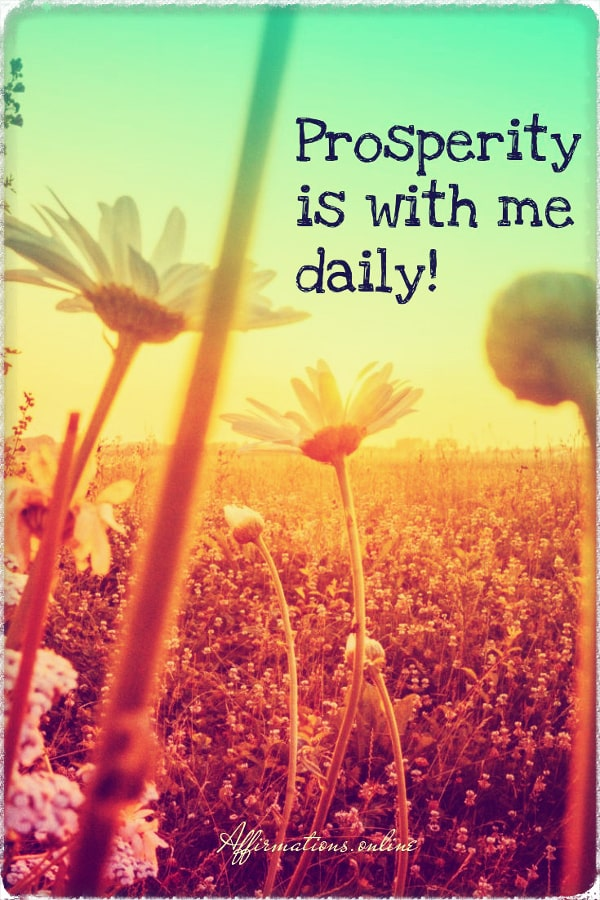 Positive affirmation from Affirmations.online - Prosperity is with me daily!