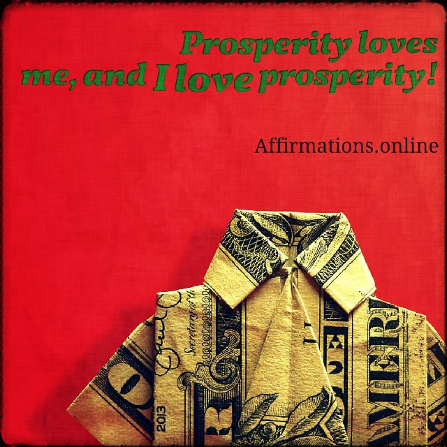 Positive affirmation from Affirmations.online - Prosperity loves me, and I love prosperity!