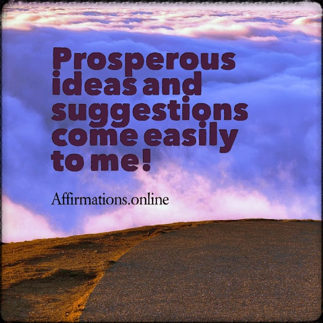 Positive affirmation from Affirmations.online - Prosperous ideas and suggestions come easily to me!