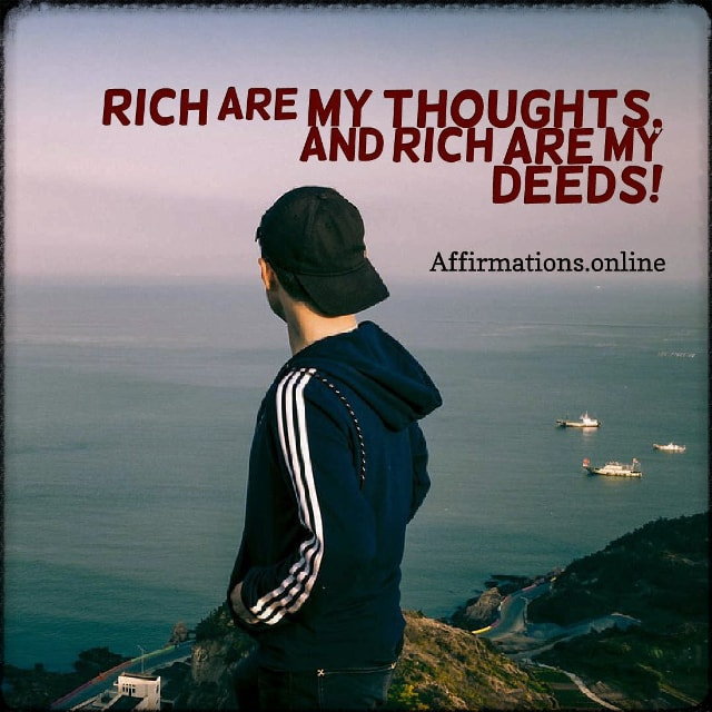 Positive affirmation from Affirmations.online - Rich are my thoughts, and rich are my deeds!