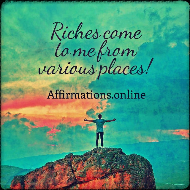 Positive affirmation from Affirmations.online - Riches come to me from various places!