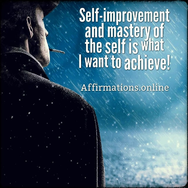 Positive affirmation from Affirmations.online - Self-improvement and mastery of the self is what I want to achieve!