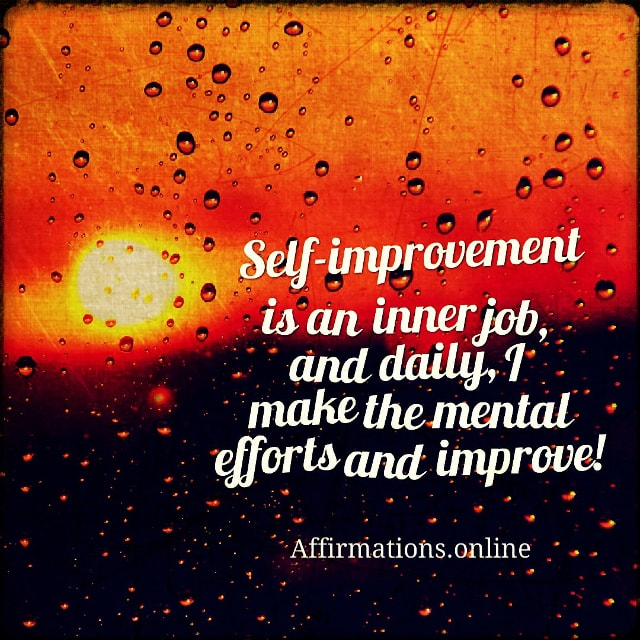 Positive affirmation from Affirmations.online - Self-improvement is an inner job, and daily, I make the mental efforts and improve!