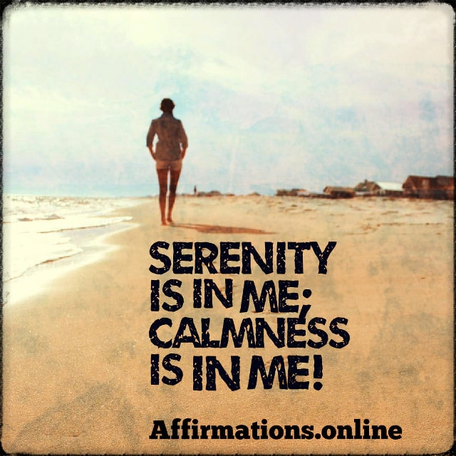 Positive affirmation from Affirmations.online - Serenity is in me; calmness is in me!