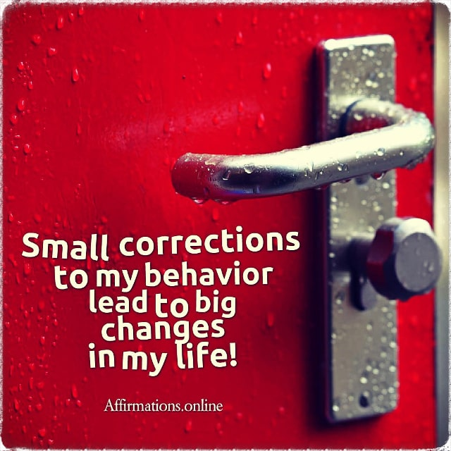 Positive affirmation from Affirmations.online - Small corrections to my behavior lead to big changes in my life!