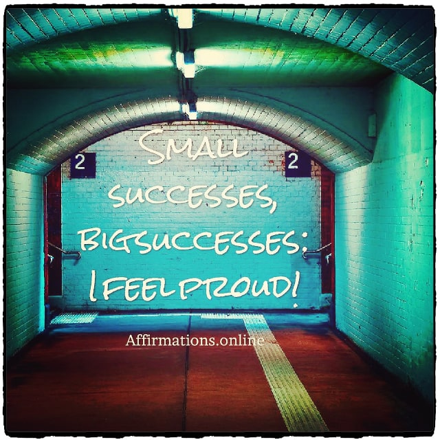 Positive affirmation from Affirmations.online - Small successes, big successes: I feel proud!