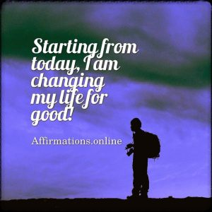 Positive affirmation from Affirmations.online - Starting from today, I am making some useful changes!