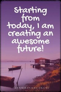 Positive affirmation from Affirmations.online - Starting from today, I am creating an awesome future!